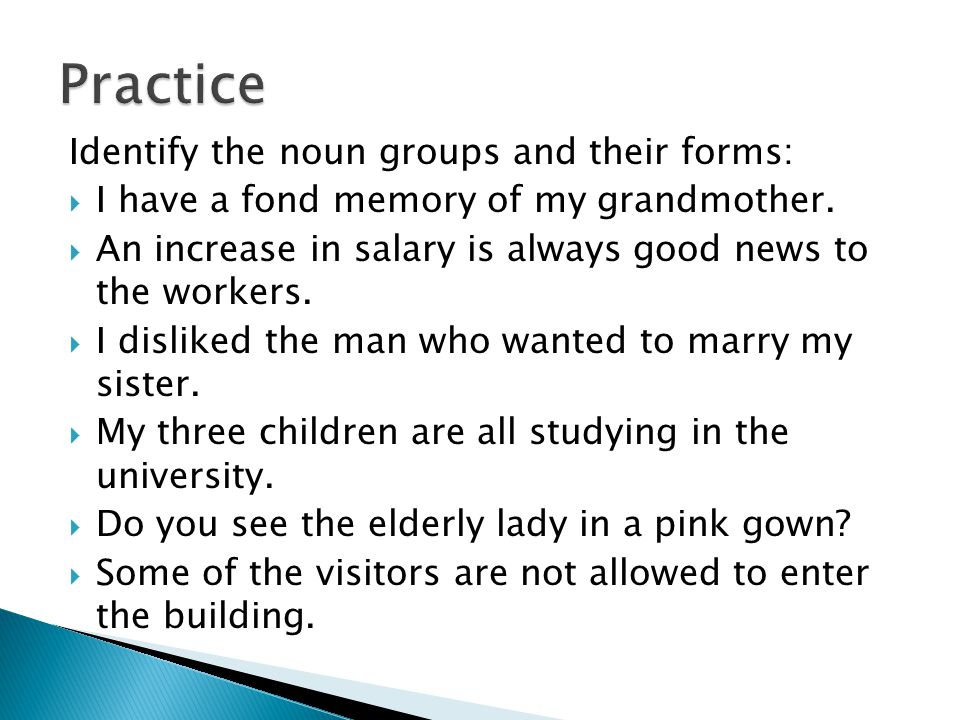 Practice Identify the noun groups and their forms: