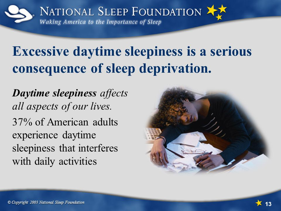 Excessive daytime sleepiness is a serious consequence of sleep deprivation.
