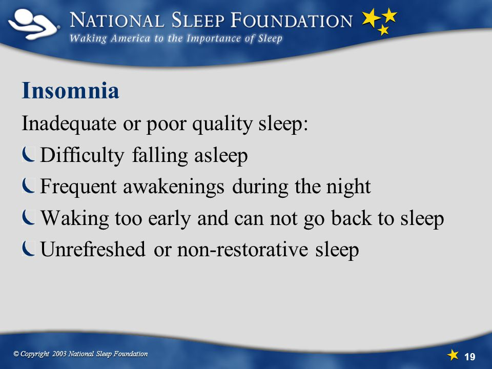 Insomnia Inadequate or poor quality sleep: Difficulty falling asleep