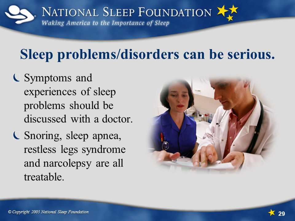 Sleep problems/disorders can be serious.