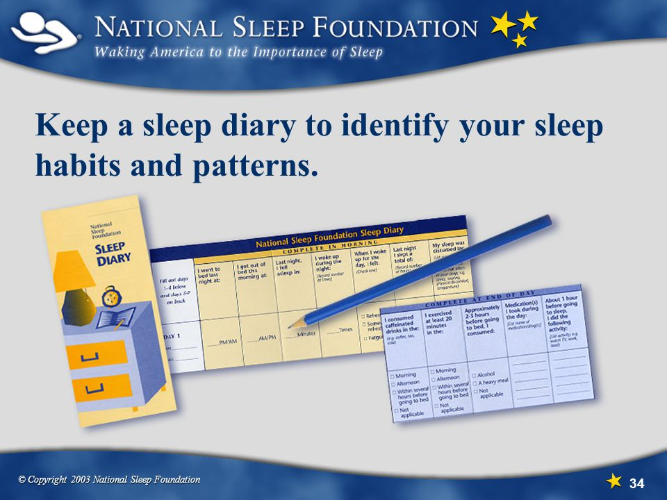 Keep a sleep diary to identify your sleep habits and patterns.