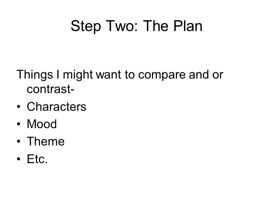 Step Two: The Plan Things I might want to compare and or contrast-