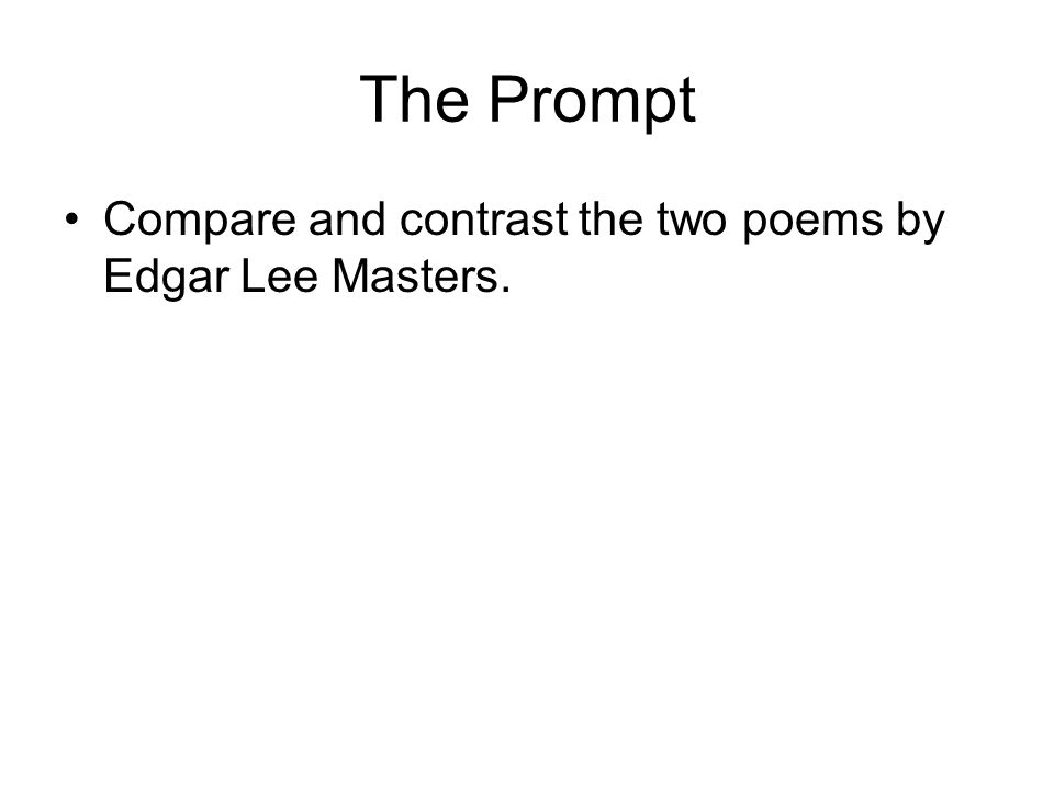 compare and contrast essay ppt  6 the prompt compare and contrast the two poems by edgar lee masters