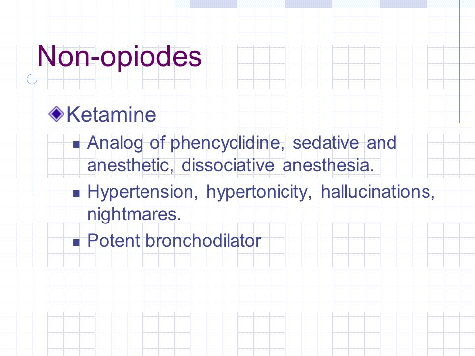 Non-opiodes Ketamine. Analog of phencyclidine, sedative and anesthetic, dissociative anesthesia.
