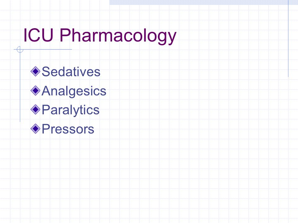 ICU Pharmacology Sedatives Analgesics Paralytics Pressors