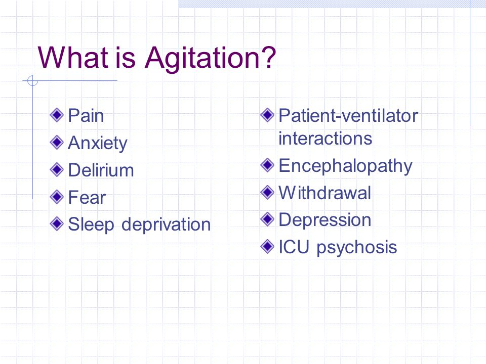 What is Agitation Pain Anxiety Delirium Fear Sleep deprivation