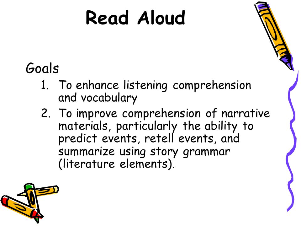 Read Aloud Goals To enhance listening comprehension and vocabulary