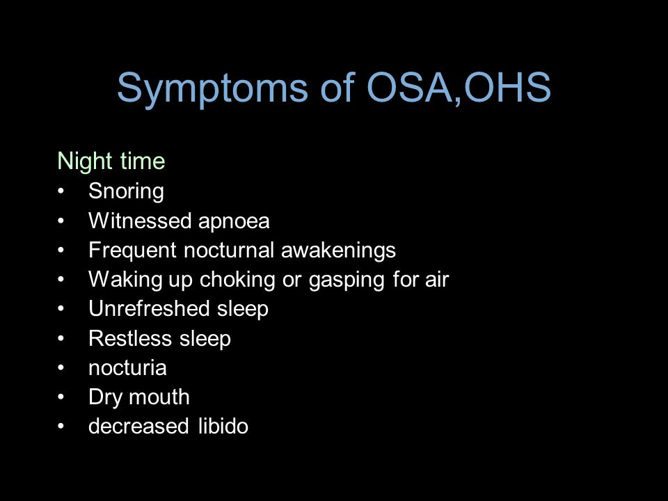 Symptoms of OSA,OHS Night time Snoring Witnessed apnoea