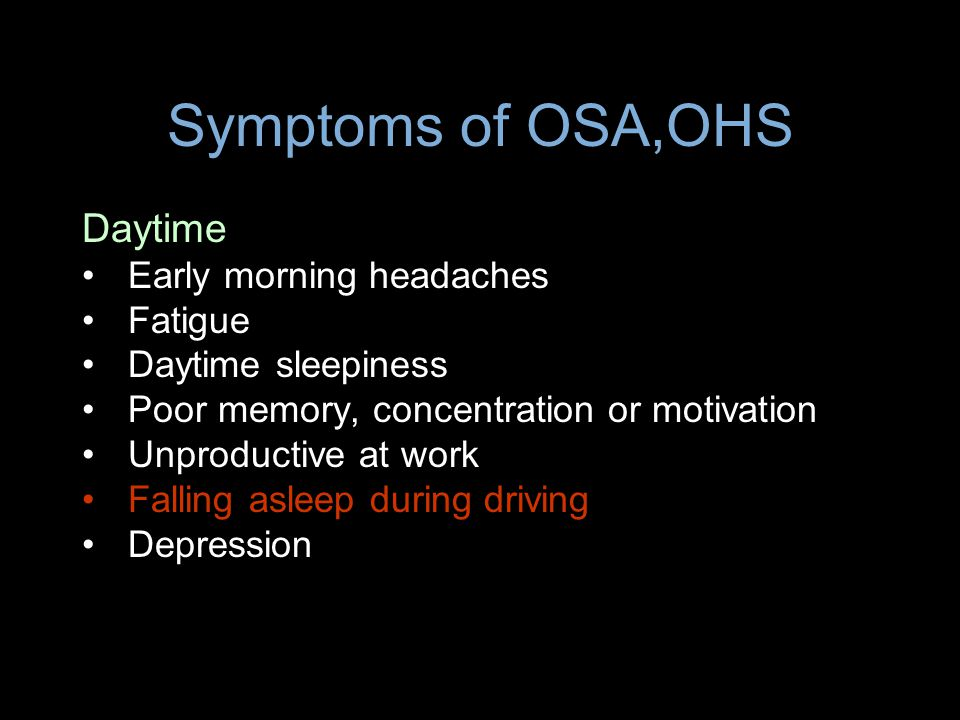 Symptoms of OSA,OHS Daytime Early morning headaches Fatigue