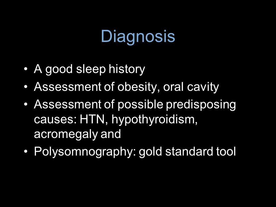 Diagnosis A good sleep history Assessment of obesity, oral cavity