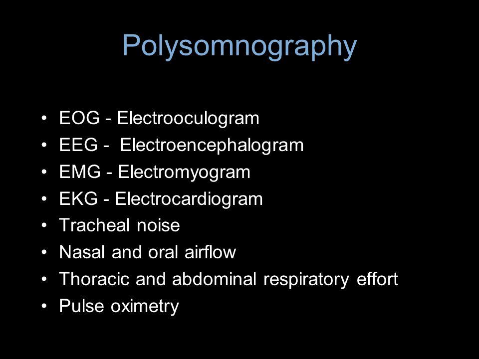 Polysomnography EOG - Electrooculogram EEG - Electroencephalogram
