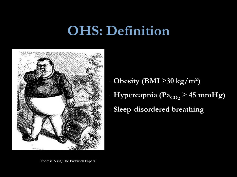 OHS: Definition Obesity (BMI 30 kg/m2) Hypercapnia (PaCO2  45 mmHg)