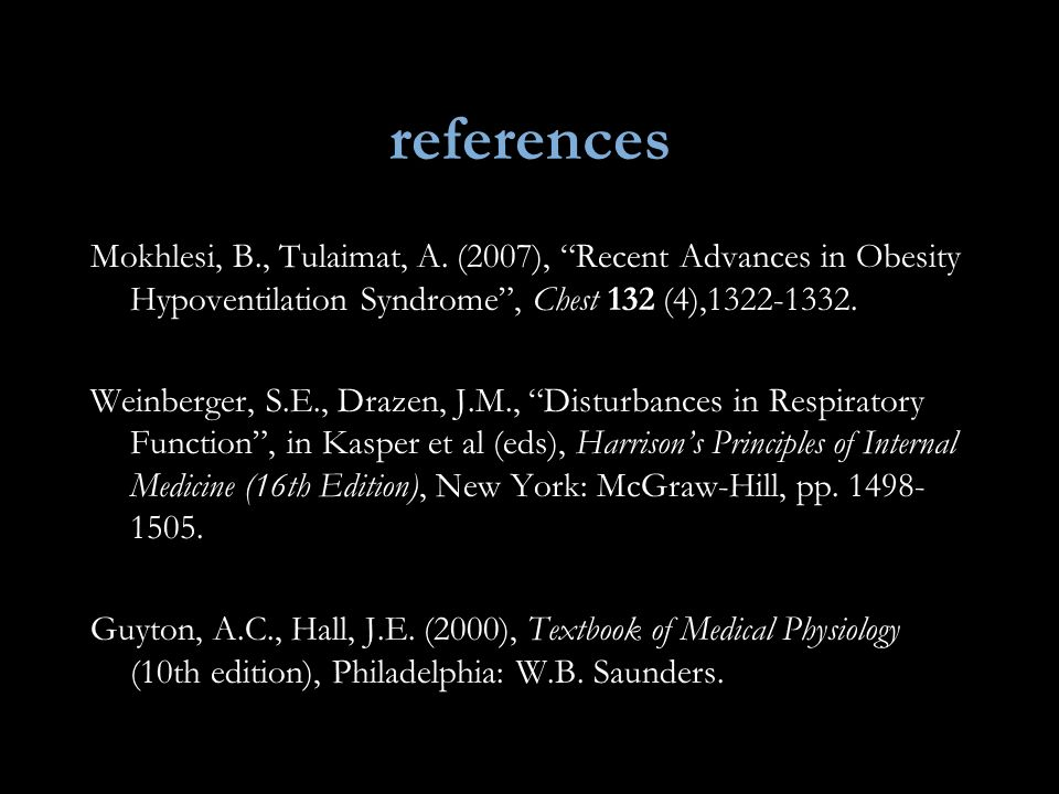 references Mokhlesi, B., Tulaimat, A. (2007), Recent Advances in Obesity Hypoventilation Syndrome , Chest 132 (4),1322-1332.