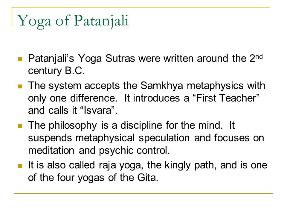Yoga of Patanjali Patanjali's Yoga Sutras were written around the 2nd century B.C.