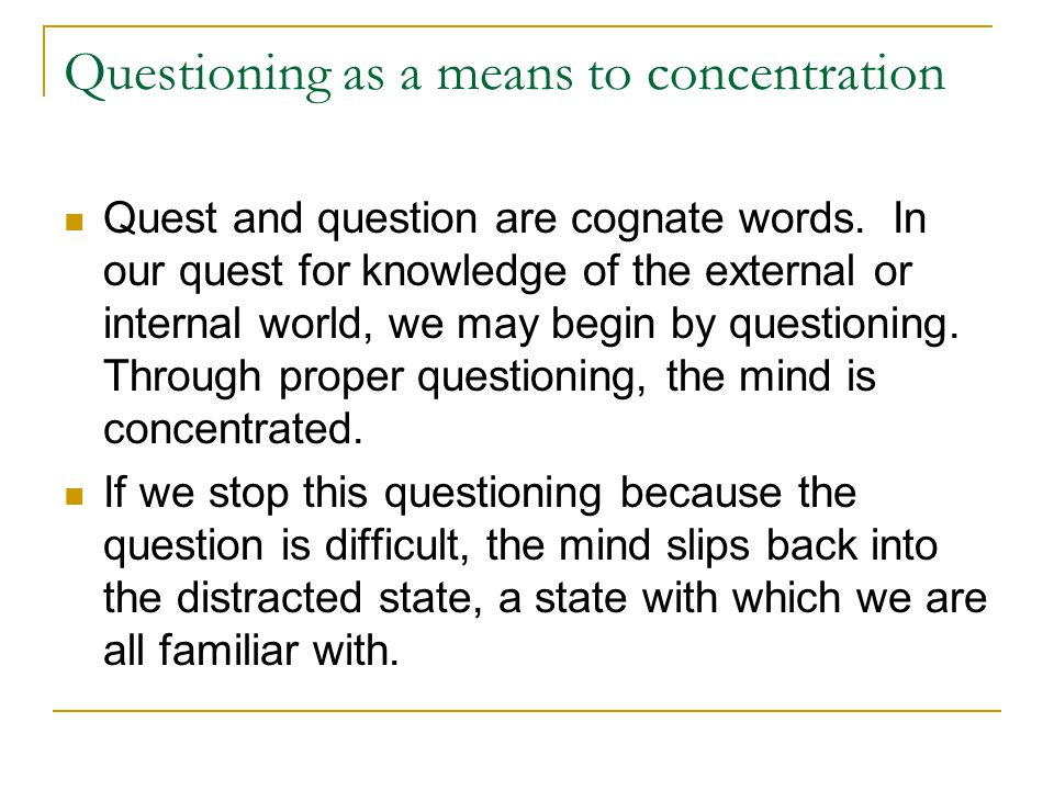 Questioning as a means to concentration