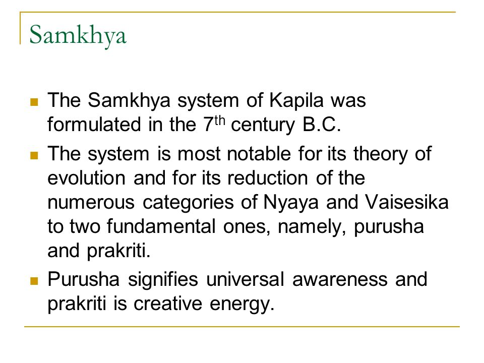 Samkhya The Samkhya system of Kapila was formulated in the 7th century B.C.