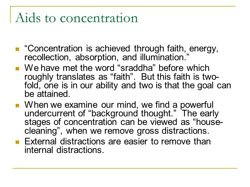 Aids to concentration Concentration is achieved through faith, energy, recollection, absorption, and illumination.