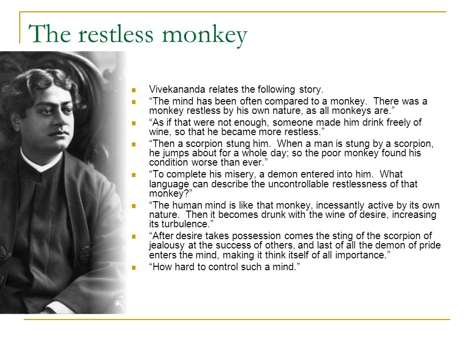 The restless monkey Vivekananda relates the following story.