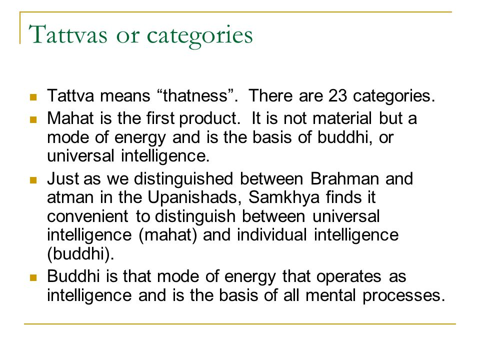 Tattvas or categories Tattva means thatness . There are 23 categories.