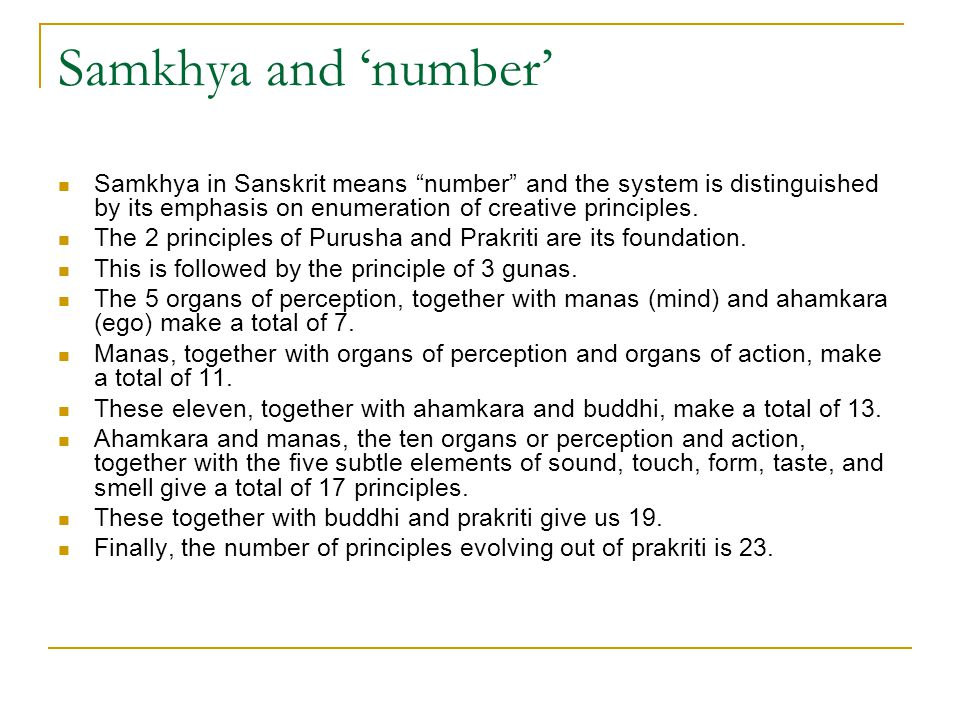 Samkhya and 'number' Samkhya in Sanskrit means number and the system is distinguished by its emphasis on enumeration of creative principles.