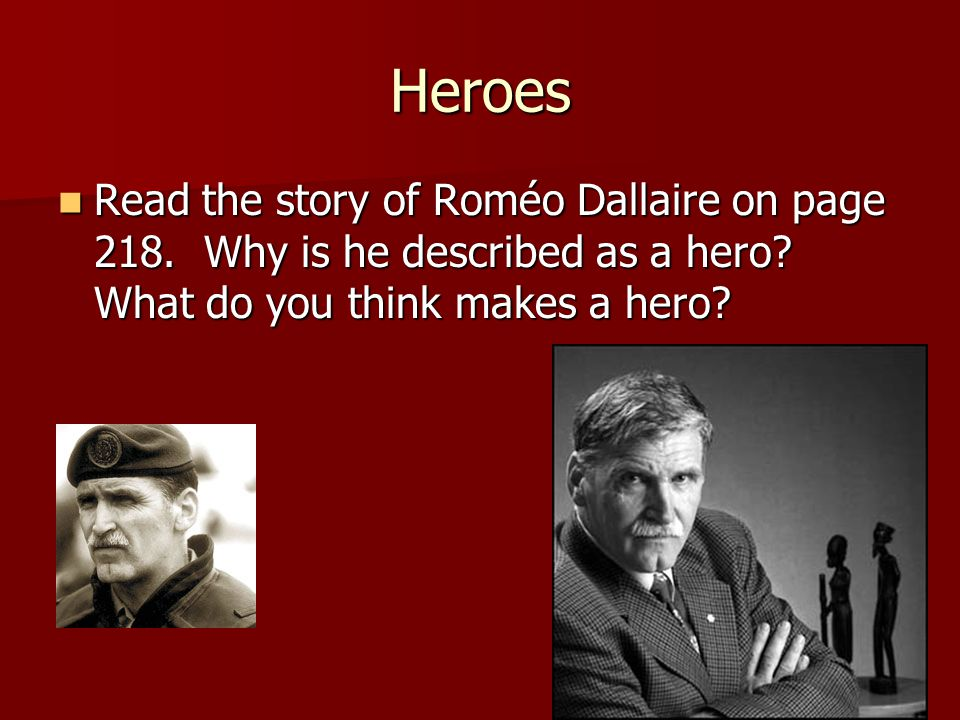 Heroes Read the story of Roméo Dallaire on page 218.