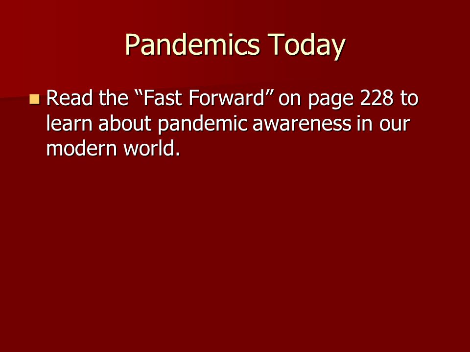 Pandemics Today Read the Fast Forward on page 228 to learn about pandemic awareness in our modern world.