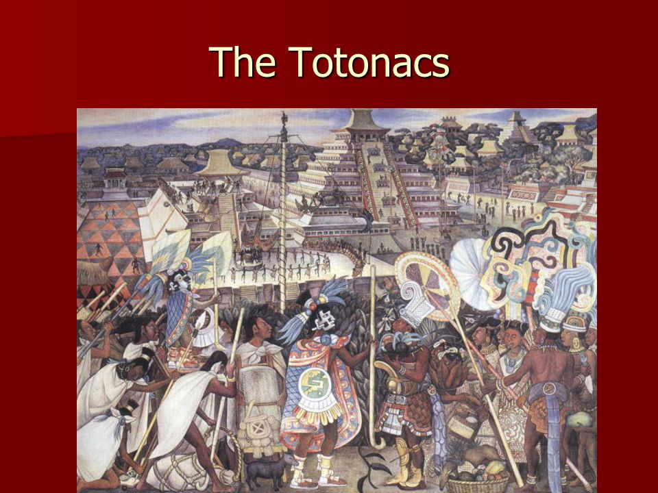 The Totonacs