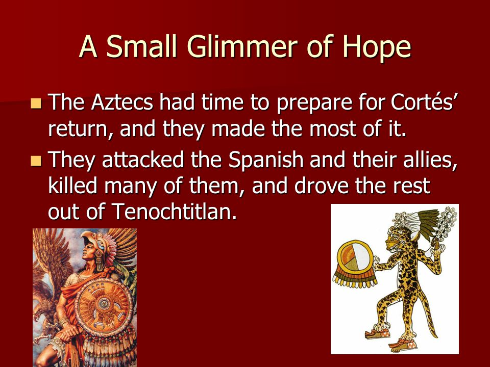 A Small Glimmer of Hope The Aztecs had time to prepare for Cortés' return, and they made the most of it.