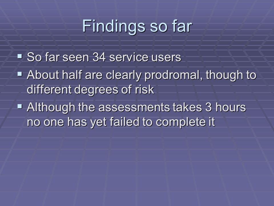 Findings so far So far seen 34 service users