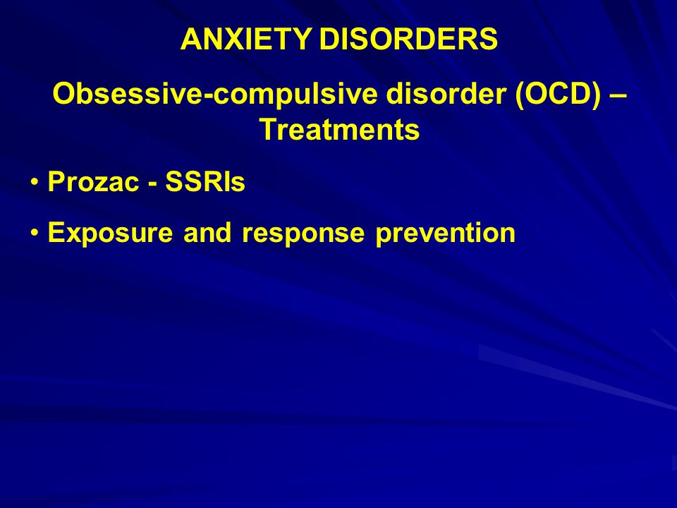 Obsessive-compulsive disorder (OCD) –Treatments