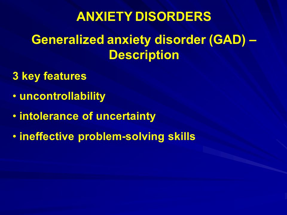 Generalized anxiety disorder (GAD) –Description