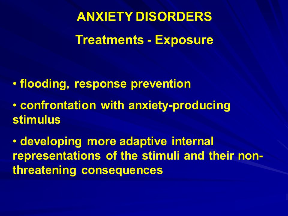ANXIETY DISORDERS Treatments - Exposure