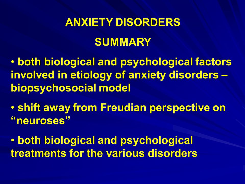 ANXIETY DISORDERS SUMMARY. both biological and psychological factors involved in etiology of anxiety disorders – biopsychosocial model.