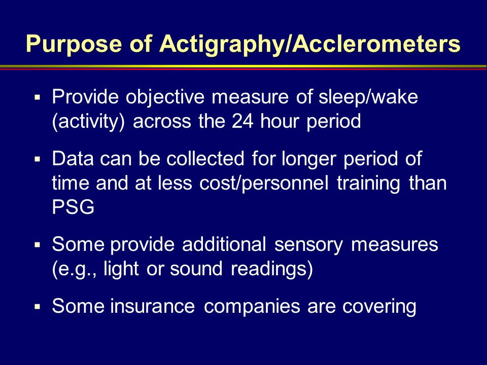 Purpose of Actigraphy/Acclerometers