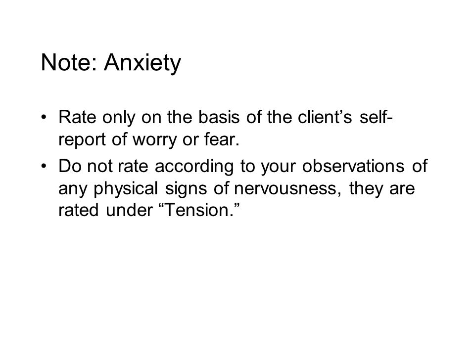 Note: Anxiety Rate only on the basis of the client's self-report of worry or fear.
