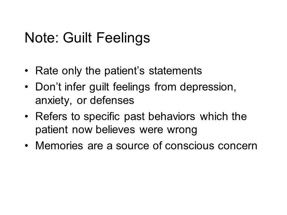 Note: Guilt Feelings Rate only the patient's statements