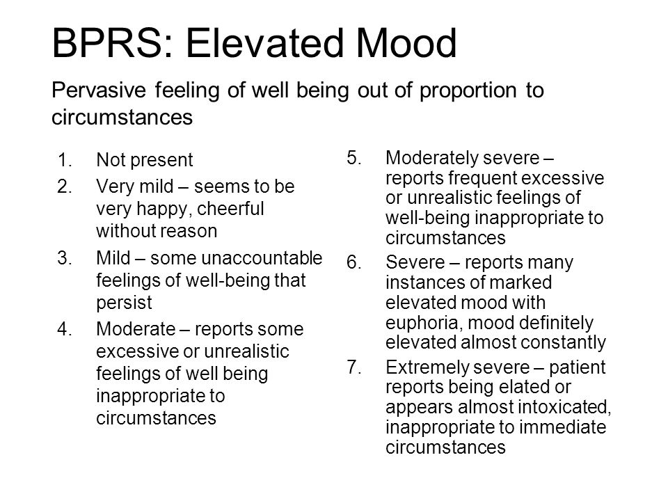 BPRS: Elevated Mood Pervasive feeling of well being out of proportion to circumstances. Not present.
