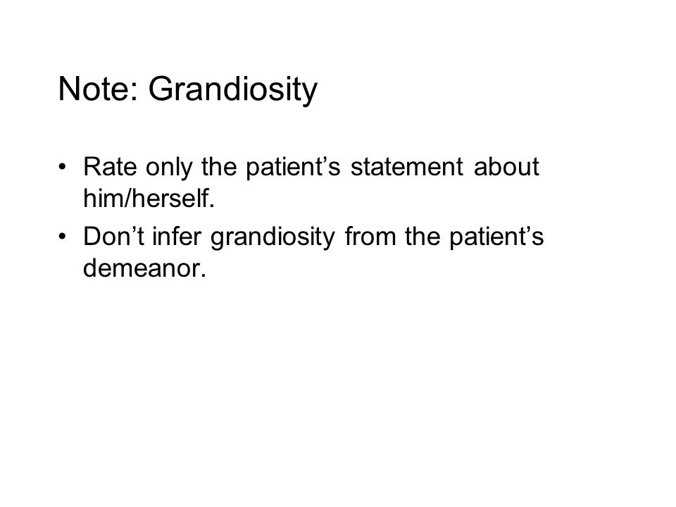 Note: Grandiosity Rate only the patient's statement about him/herself.