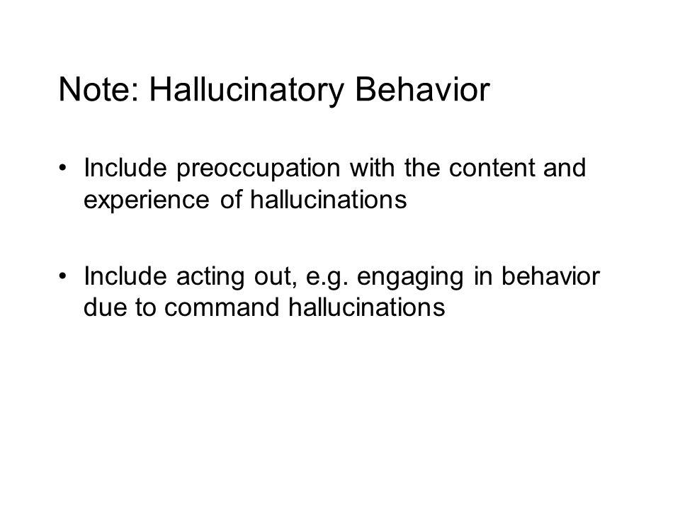 Note: Hallucinatory Behavior