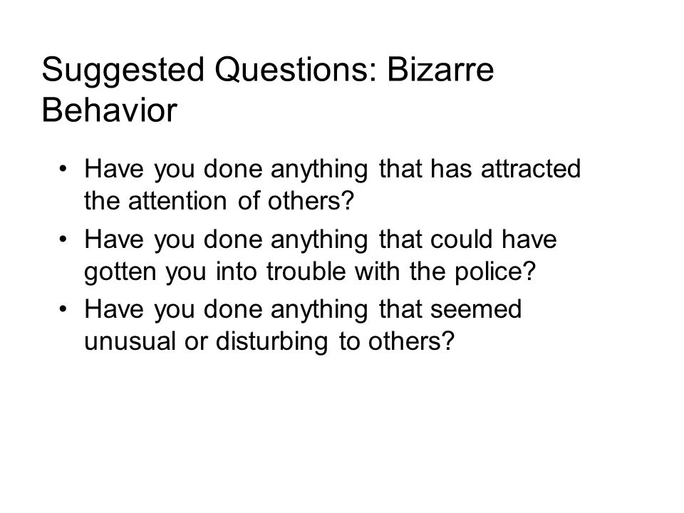 Suggested Questions: Bizarre Behavior