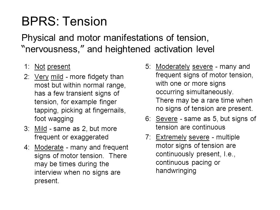 BPRS: Tension Physical and motor manifestations of tension, nervousness, and heightened activation level.