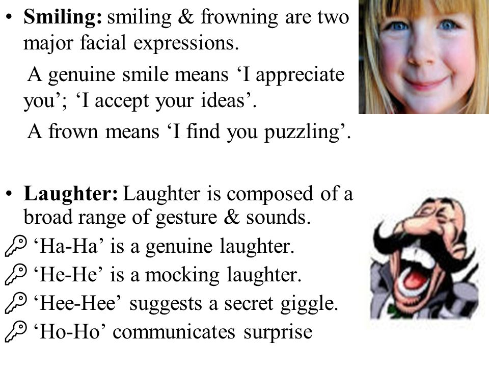 Smiling: smiling & frowning are two major facial expressions.