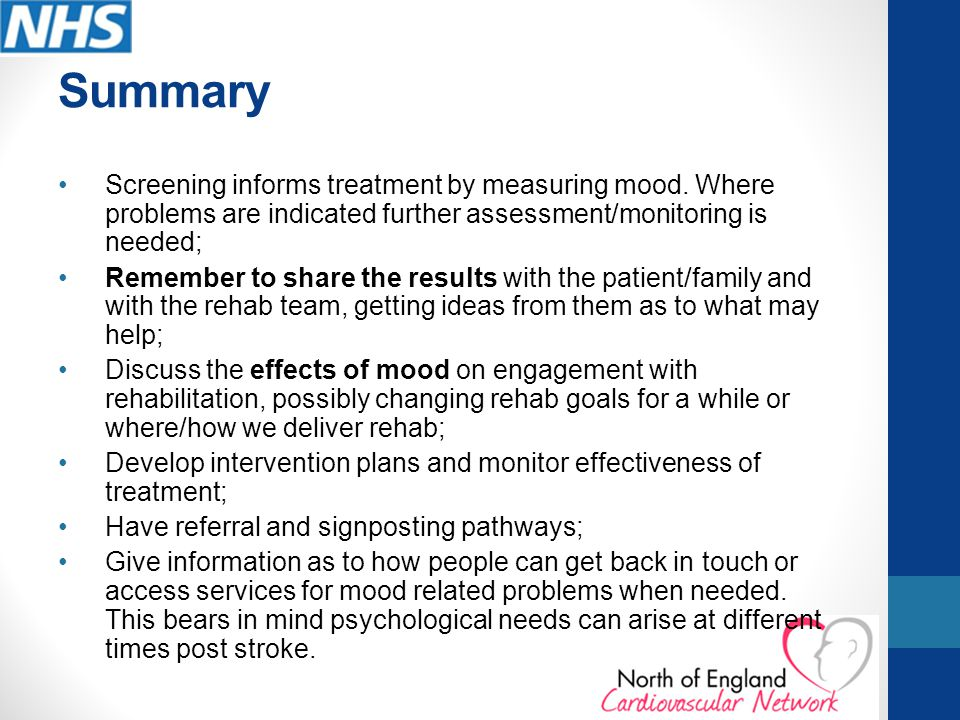 Summary Screening informs treatment by measuring mood. Where problems are indicated further assessment/monitoring is needed;