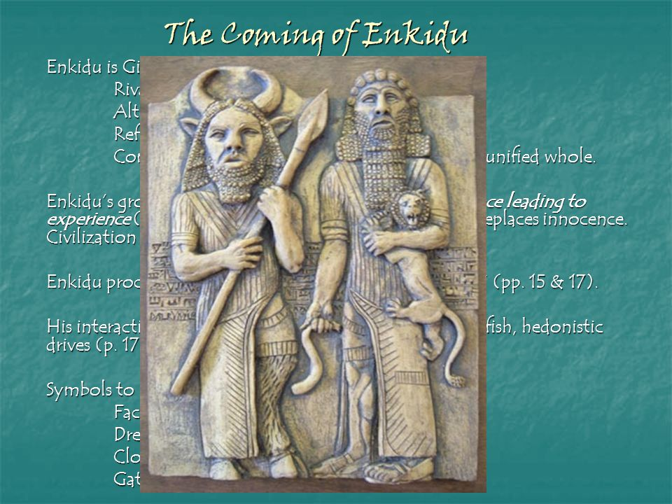 The Coming of Enkidu Enkidu is Gilgamesh's Rival/ Companion