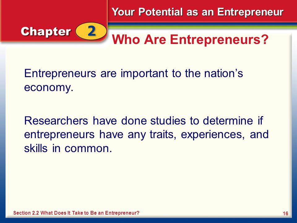 Who Are Entrepreneurs Entrepreneurs are important to the nation's economy.