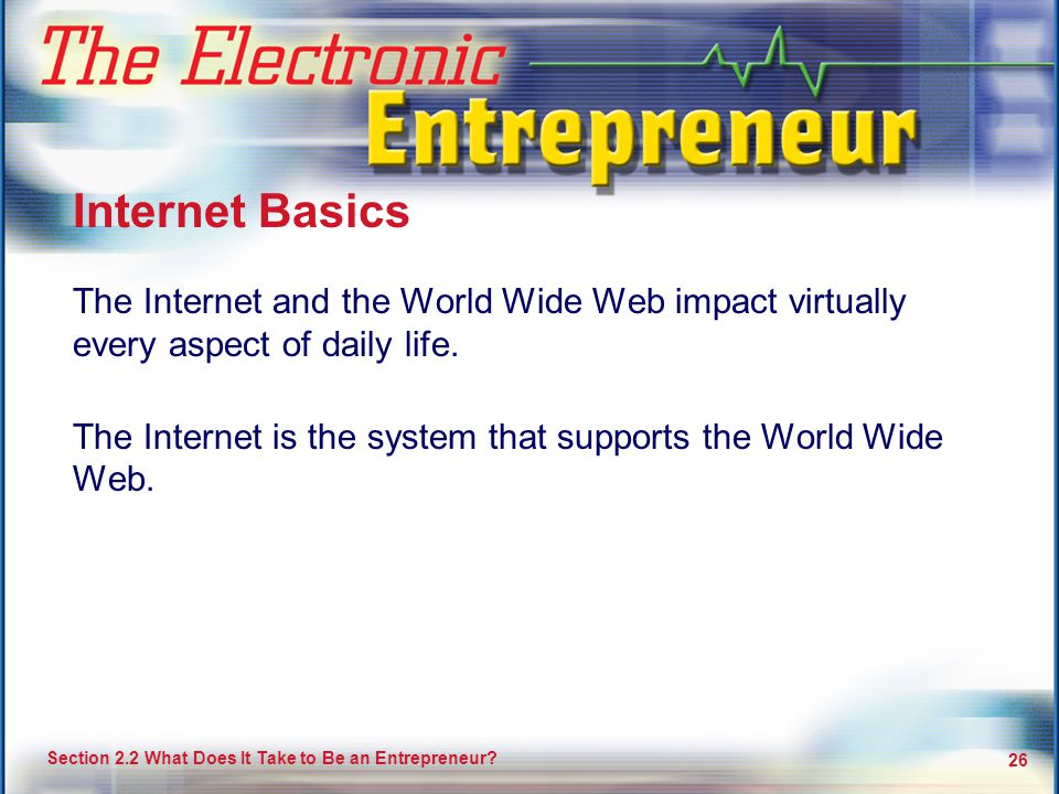 Internet Basics The Internet and the World Wide Web impact virtually every aspect of daily life.