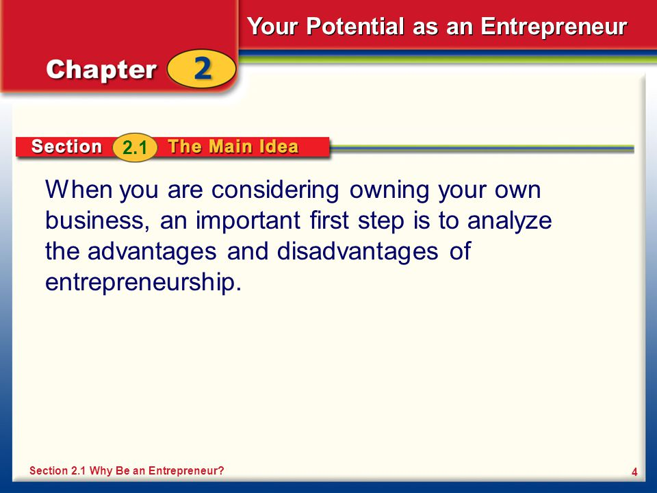 2.1 When you are considering owning your own business, an important first step is to analyze the advantages and disadvantages of entrepreneurship.
