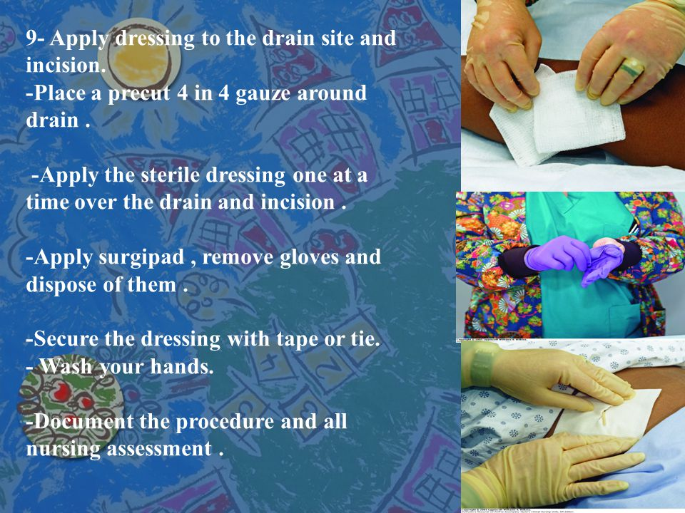 9- Apply dressing to the drain site and incision.