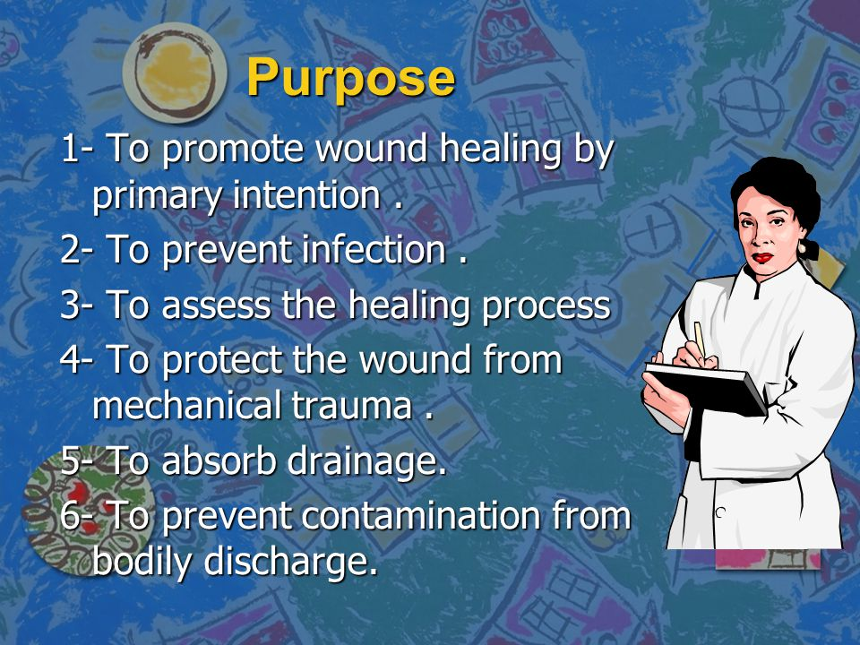 Purpose 1- To promote wound healing by primary intention .
