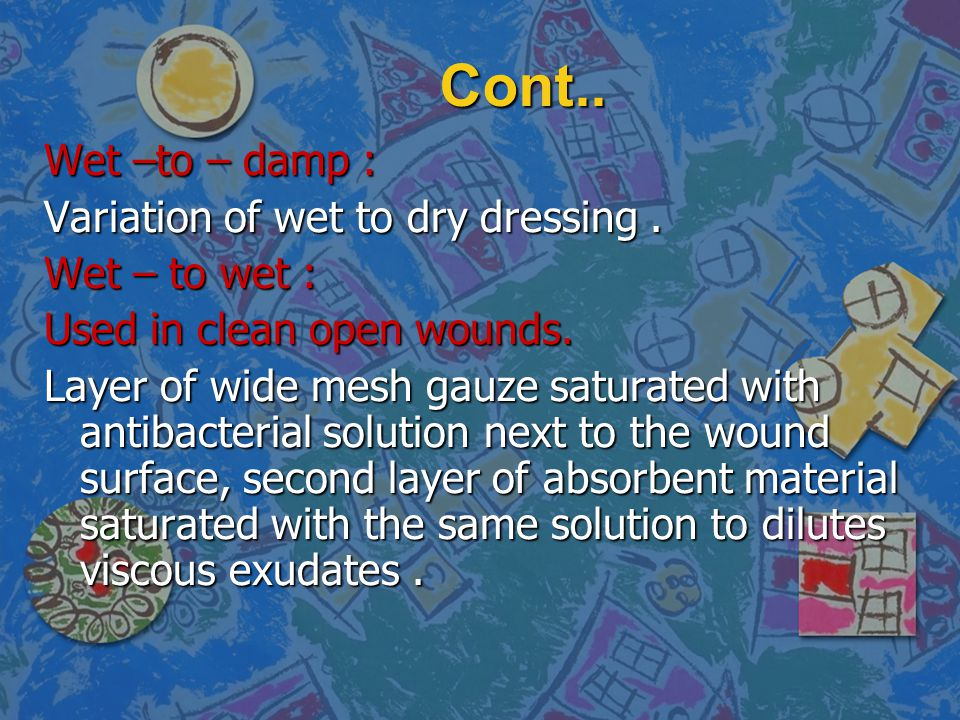 Cont.. Wet –to – damp : Variation of wet to dry dressing .